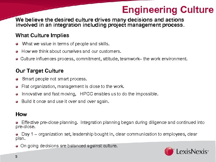 Engineering Culture We believe the desired culture drives many decisions and actions involved in
