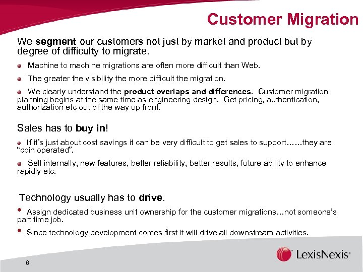 Customer Migration We segment our customers not just by market and product but by