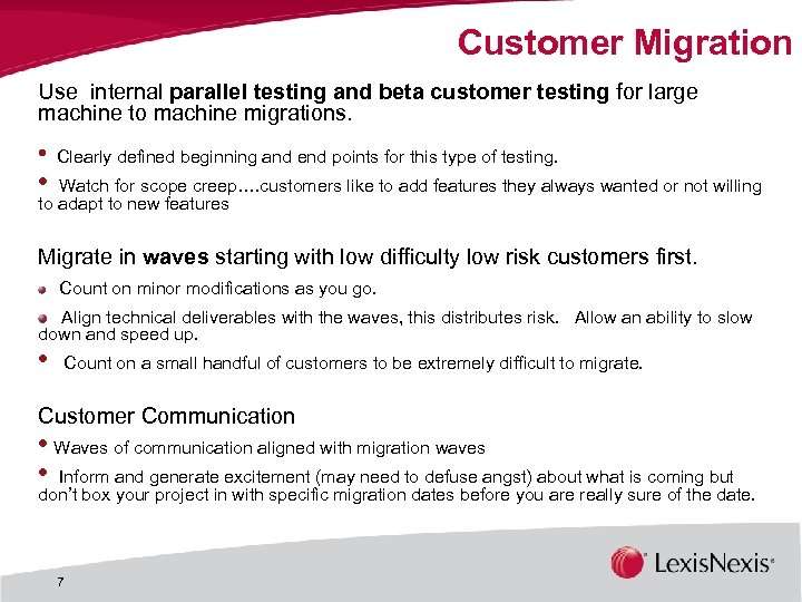 Customer Migration Use internal parallel testing and beta customer testing for large machine to