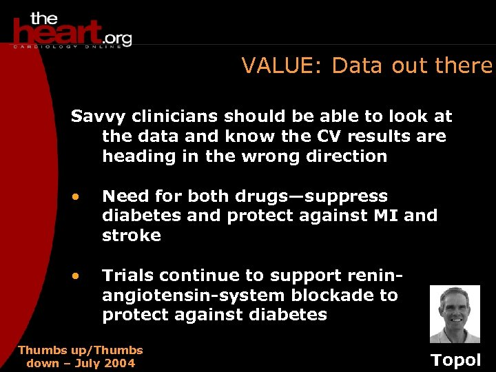 VALUE: Data out there Savvy clinicians should be able to look at the data