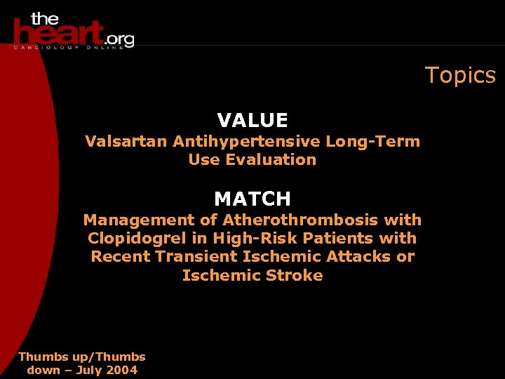 Topics VALUE Valsartan Antihypertensive Long-Term Use Evaluation MATCH Management of Atherothrombosis with Clopidogrel in