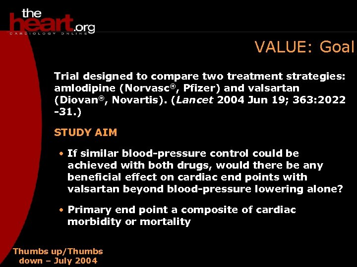 VALUE: Goal Trial designed to compare two treatment strategies: amlodipine (Norvasc®, Pfizer) and valsartan