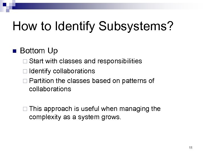 How to Identify Subsystems? n Bottom Up ¨ Start with classes and responsibilities ¨