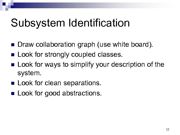 Subsystem Identification n n Draw collaboration graph (use white board). Look for strongly coupled