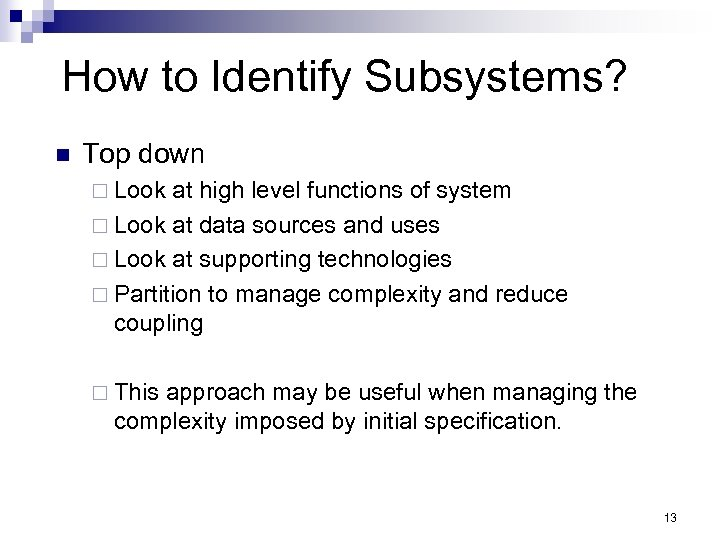 How to Identify Subsystems? n Top down ¨ Look at high level functions of
