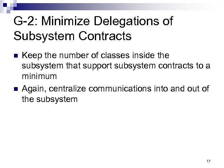 G-2: Minimize Delegations of Subsystem Contracts n n Keep the number of classes inside