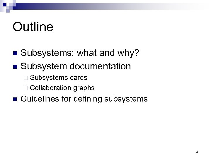Outline Subsystems: what and why? n Subsystem documentation n ¨ Subsystems cards ¨ Collaboration