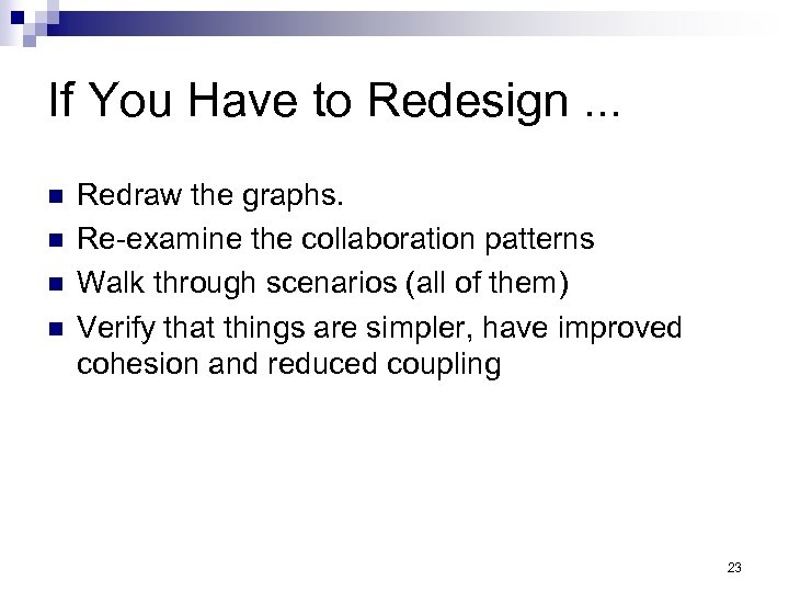 If You Have to Redesign. . . n n Redraw the graphs. Re-examine the