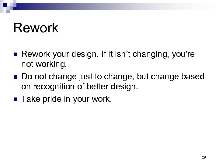 Rework n n n Rework your design. If it isn't changing, you're not working.