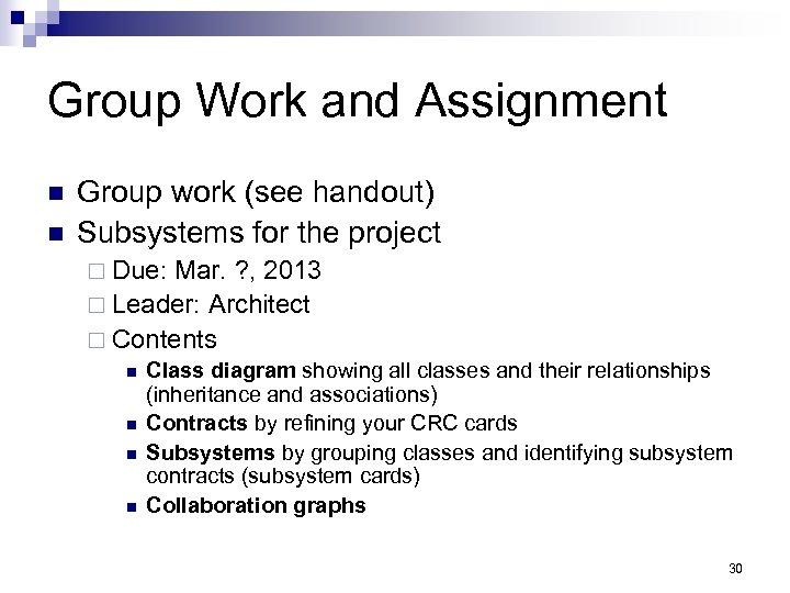Group Work and Assignment n n Group work (see handout) Subsystems for the project
