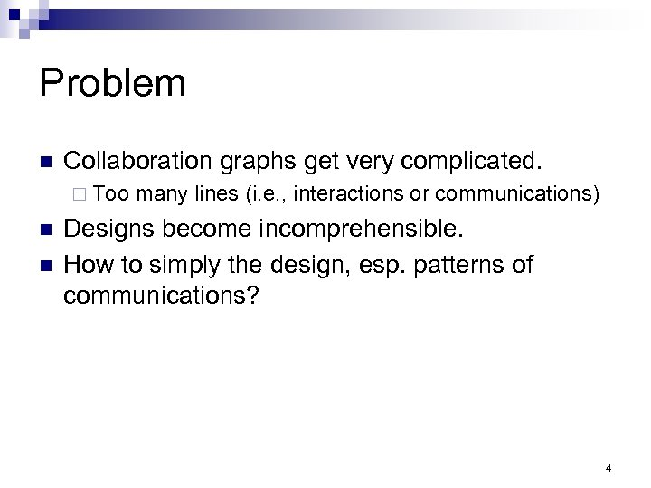 Problem n Collaboration graphs get very complicated. ¨ Too n n many lines (i.