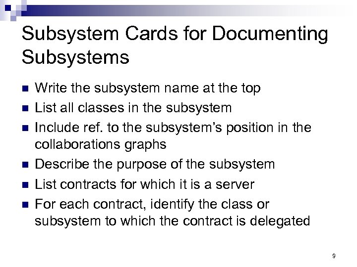 Subsystem Cards for Documenting Subsystems n n n Write the subsystem name at the
