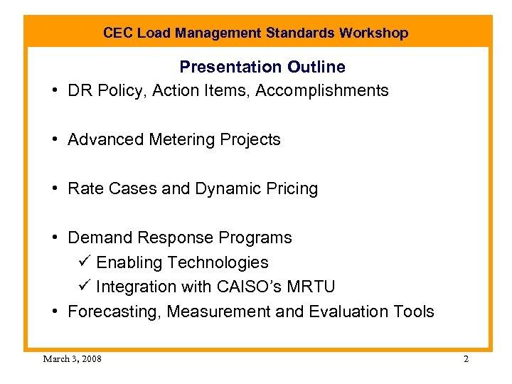 CEC Load Management Standards Workshop Presentation Outline • DR Policy, Action Items, Accomplishments •