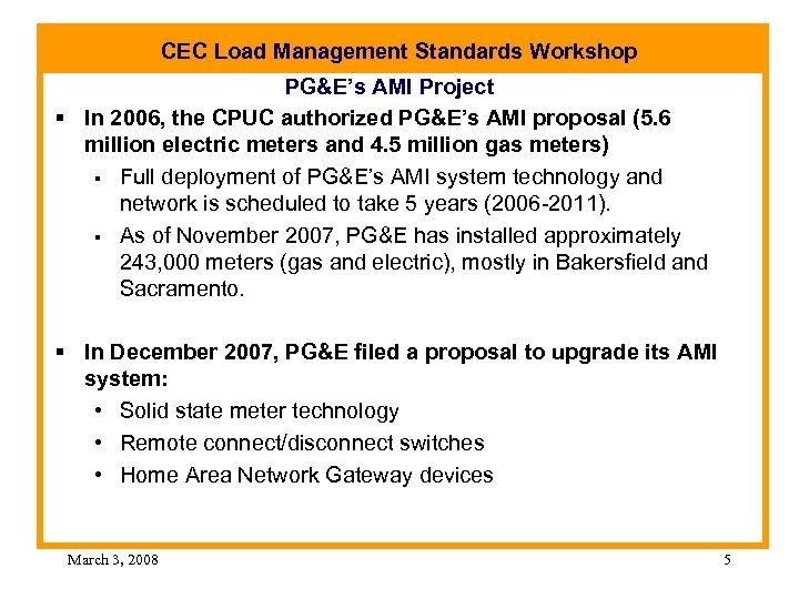 CEC Load Management Standards Workshop PG&E's AMI Project § In 2006, the CPUC authorized