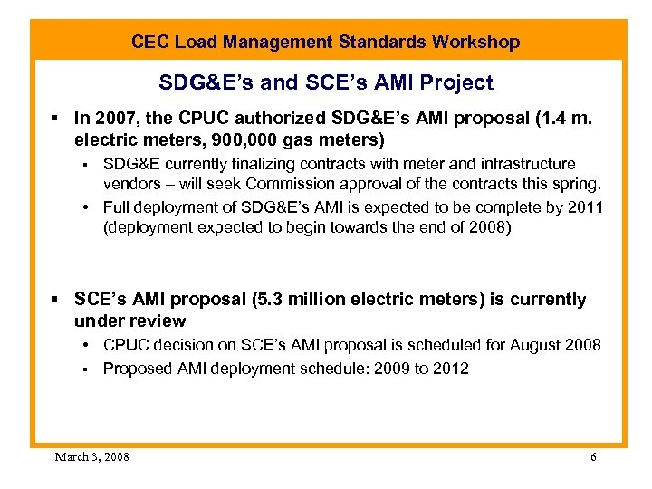 CEC Load Management Standards Workshop SDG&E's and SCE's AMI Project § In 2007, the