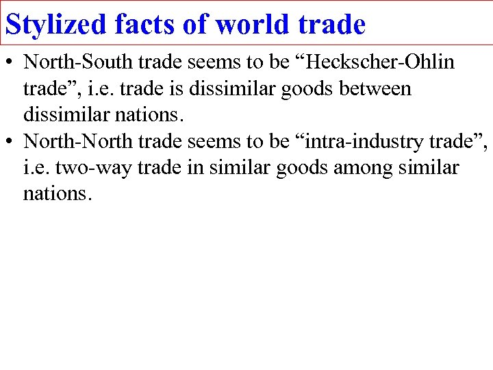 """Stylized facts of world trade • North-South trade seems to be """"Heckscher-Ohlin trade"""", i."""