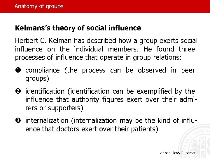 Anatomy of groups Kelmans's theory of social influence Herbert C. Kelman has described how
