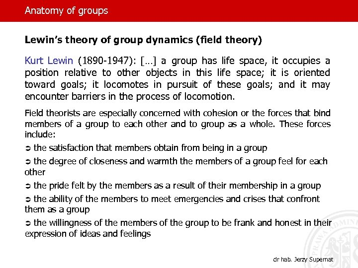 Anatomy of groups Lewin's theory of group dynamics (field theory) Kurt Lewin (1890 -1947):