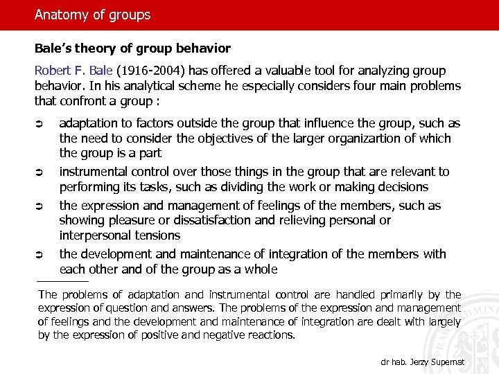 Anatomy of groups Bale's theory of group behavior Robert F. Bale (1916 -2004) has