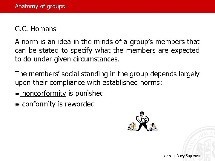 Anatomy of groups G. C. Homans A norm is an idea in the minds