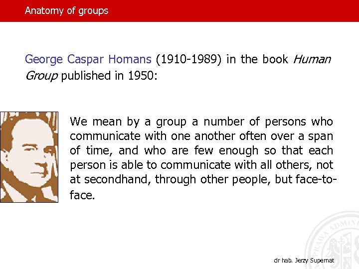 Anatomy of groups George Caspar Homans (1910 -1989) in the book Human Group published