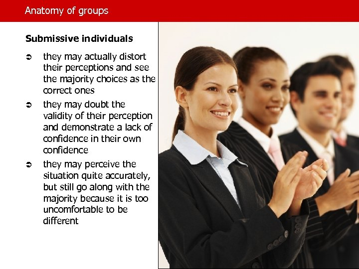 Anatomy of groups Submissive individuals Ü Ü Ü they may actually distort their perceptions