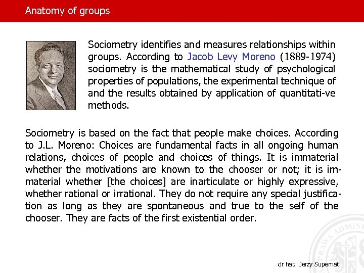 Anatomy of groups Sociometry identifies and measures relationships within groups. According to Jacob Levy