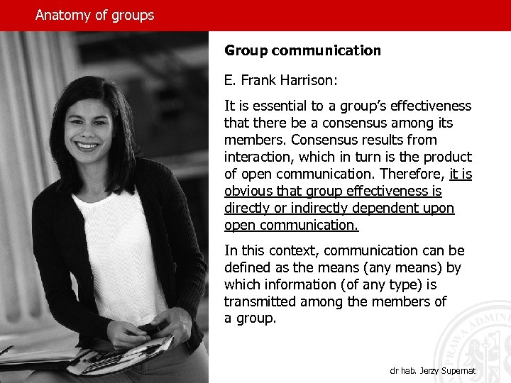 Anatomy of groups Group communication E. Frank Harrison: It is essential to a group's