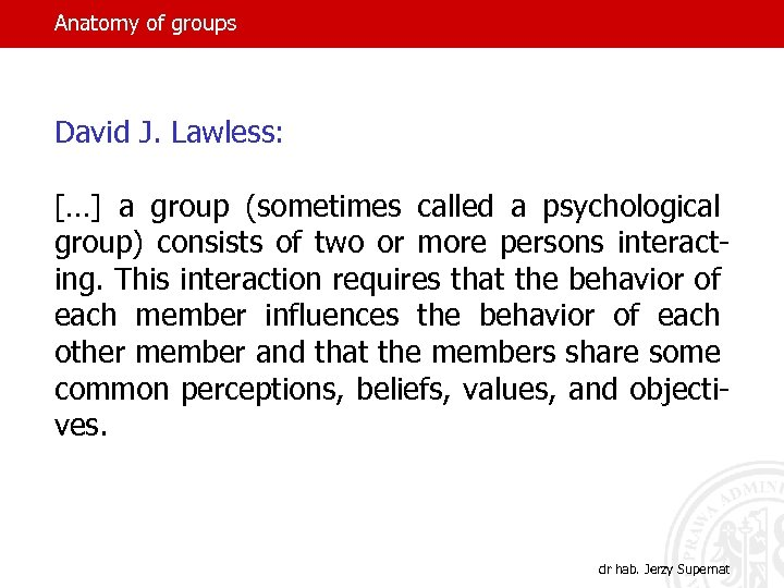 Anatomy of groups David J. Lawless: […] a group (sometimes called a psychological group)