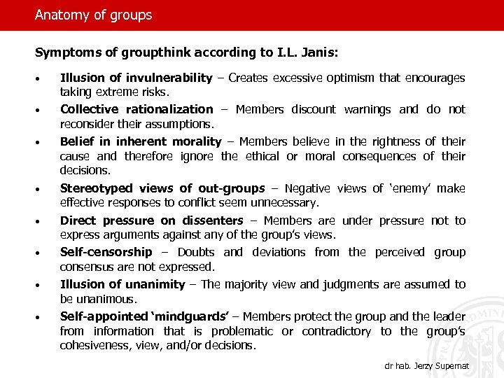 Anatomy of groups Symptoms of groupthink according to I. L. Janis: • • •