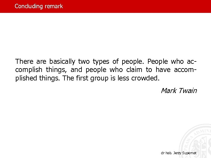 Concluding remark There are basically two types of people. People who accomplish things, and