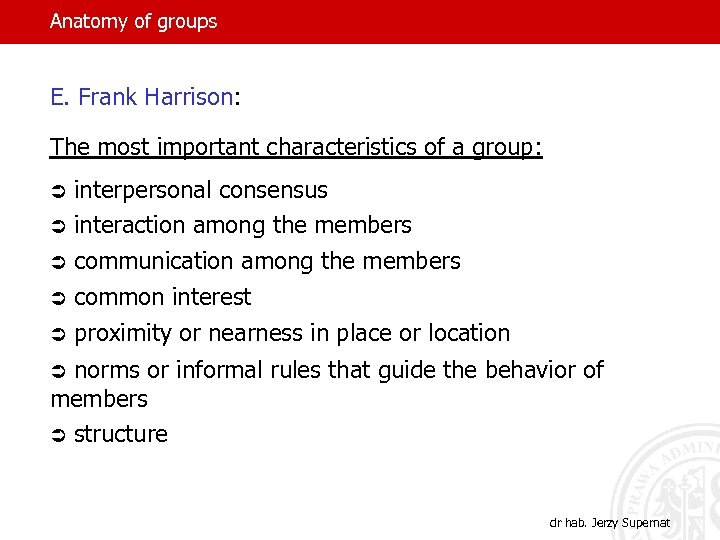 Anatomy of groups E. Frank Harrison: The most important characteristics of a group: Ü