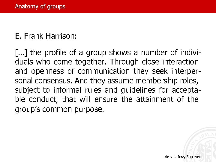 Anatomy of groups E. Frank Harrison: […] the profile of a group shows a