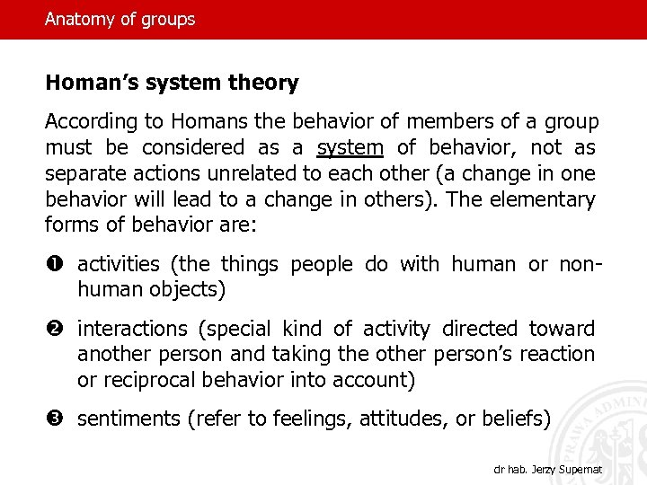 Anatomy of groups Homan's system theory According to Homans the behavior of members of