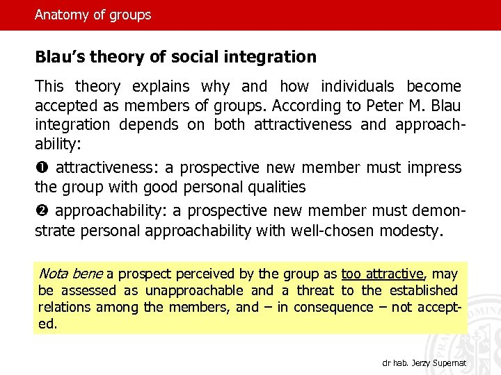 Anatomy of groups Blau's theory of social integration This theory explains why and how