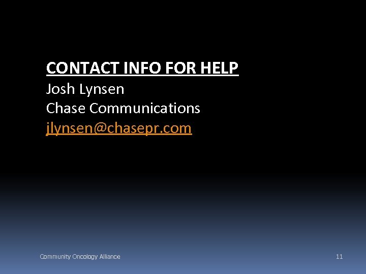 CONTACT INFO FOR HELP Josh Lynsen Chase Communications jlynsen@chasepr. com Community Oncology Alliance 11