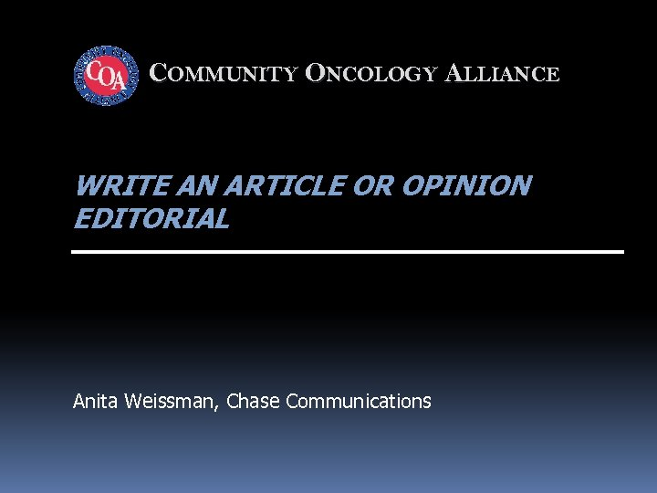 COMMUNITY ONCOLOGY ALLIANCE WRITE AN ARTICLE OR OPINION EDITORIAL Anita Weissman, Chase Communications