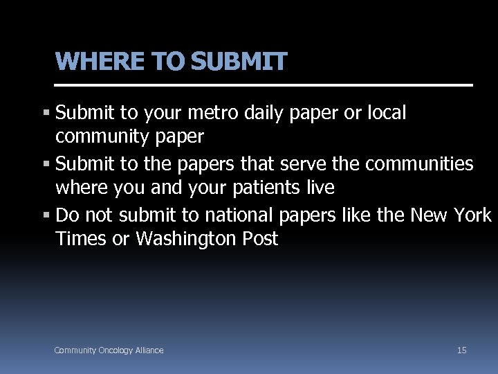 WHERE TO SUBMIT Submit to your metro daily paper or local community paper Submit
