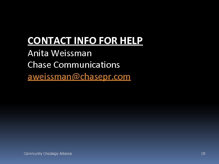 CONTACT INFO FOR HELP Anita Weissman Chase Communications aweissman@chasepr. com Community Oncology Alliance 19