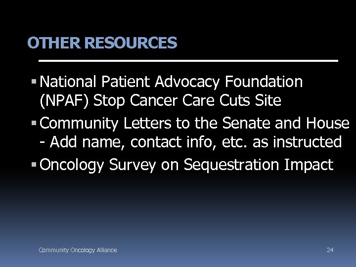 OTHER RESOURCES National Patient Advocacy Foundation (NPAF) Stop Cancer Care Cuts Site Community Letters