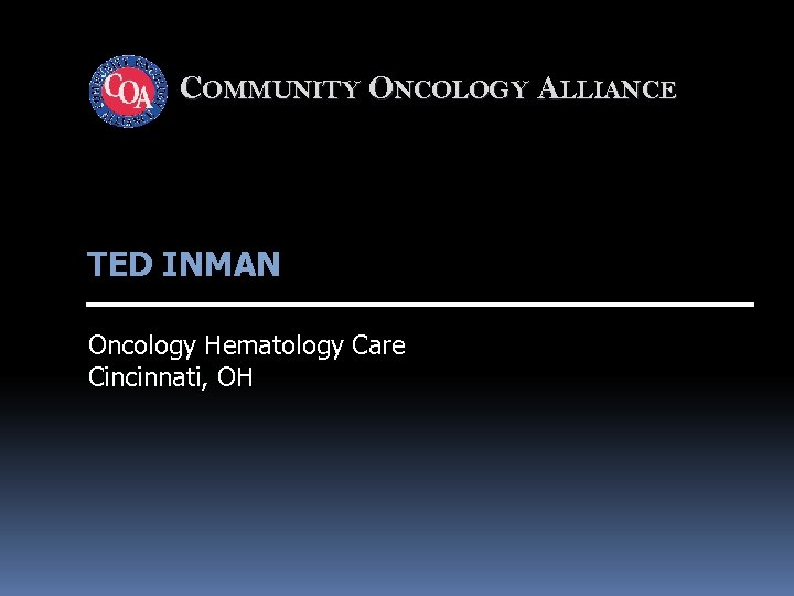 COMMUNITY ONCOLOGY ALLIANCE TED INMAN Oncology Hematology Care Cincinnati, OH