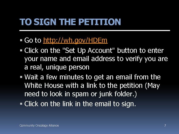TO SIGN THE PETITION Go to http: //wh. gov/HDEm Click on the