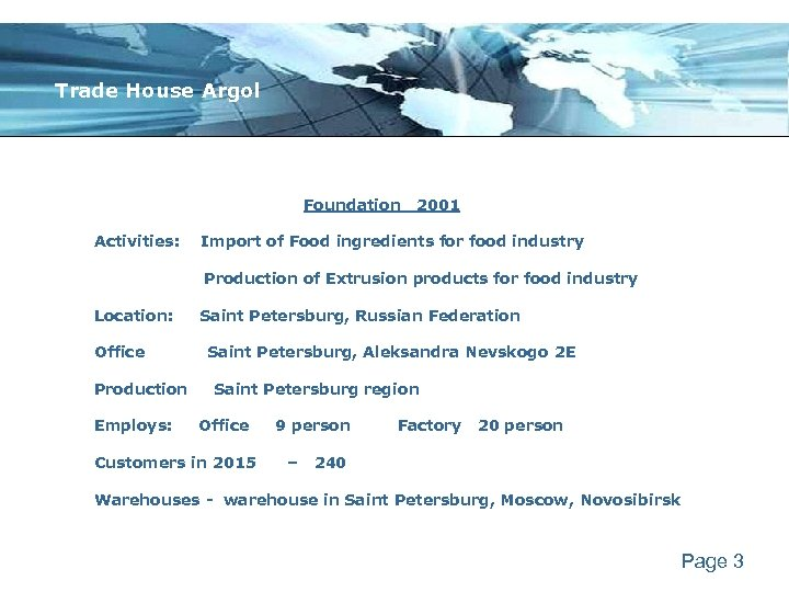 Trade House Argol Foundation 2001 Activities: Import of Food ingredients for food industry Production