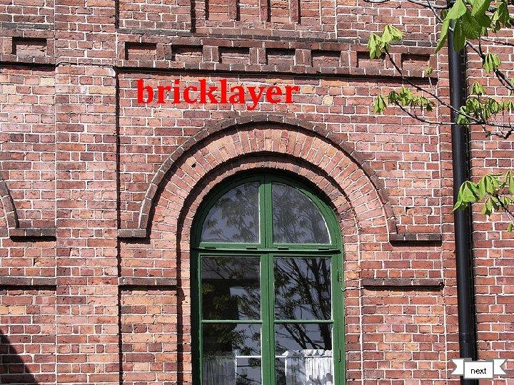 bricklayer next