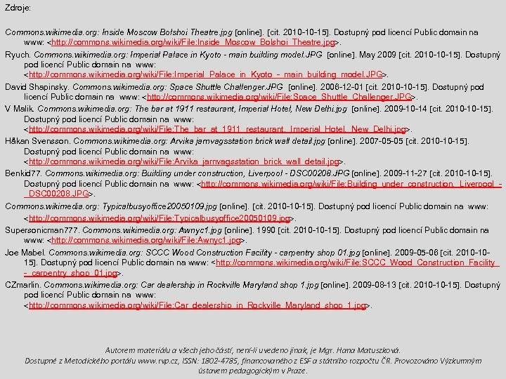 Zdroje: Commons. wikimedia. org: Inside Moscow Bolshoi Theatre. jpg online. cit. 2010 -10 -15.