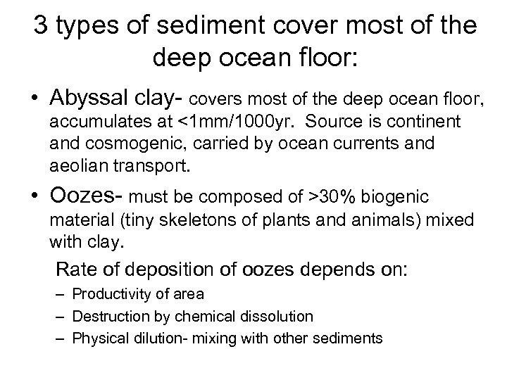 3 types of sediment cover most of the deep ocean floor: • Abyssal clay-