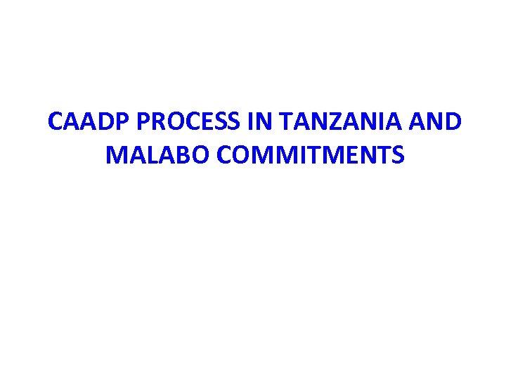 CAADP PROCESS IN TANZANIA AND MALABO COMMITMENTS