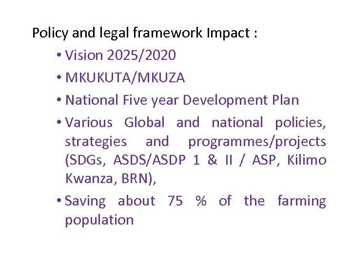 Policy and legal framework Impact : • Vision 2025/2020 • MKUKUTA/MKUZA • National Five