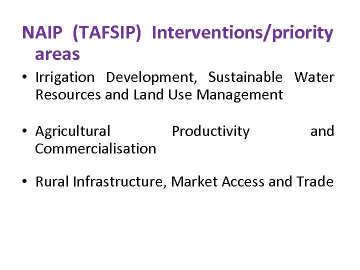 NAIP (TAFSIP) Interventions/priority areas • Irrigation Development, Sustainable Water Resources and Land Use Management