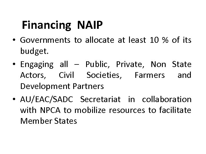 Financing NAIP • Governments to allocate at least 10 % of its budget. •